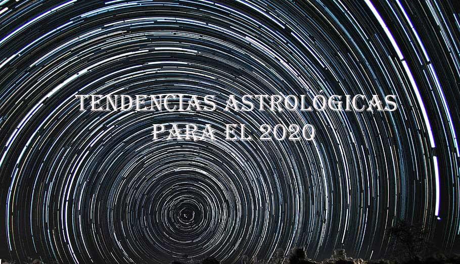 TENDENCIAS ASTROLÓGICAS PARA EL 2020